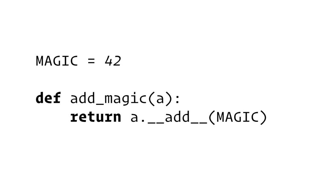 MAGIC = 42 def add_magic(a): return a.__add__(M...