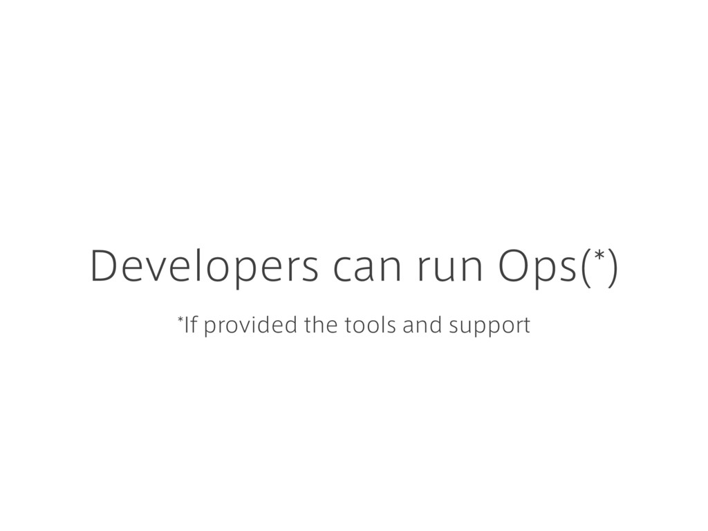 Developers can run Ops(*) *If provided the tool...