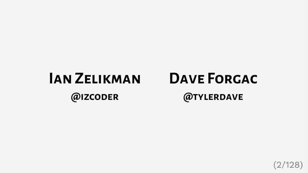 Ian Zelikman @izcoder Dave Forgac @tylerdave