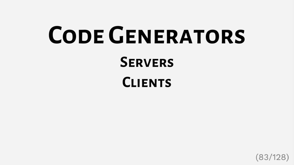 Code Generators Servers Clients