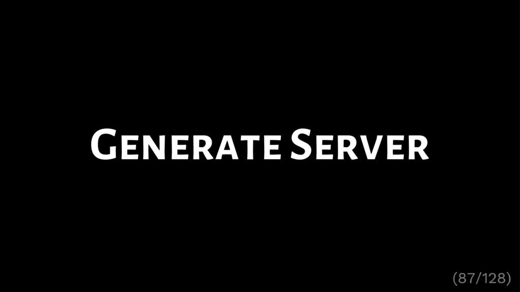 Generate Server