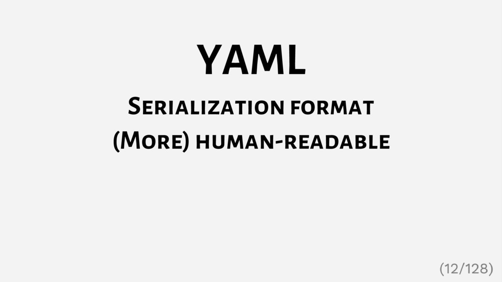YAML Serialization format (More) human-readable