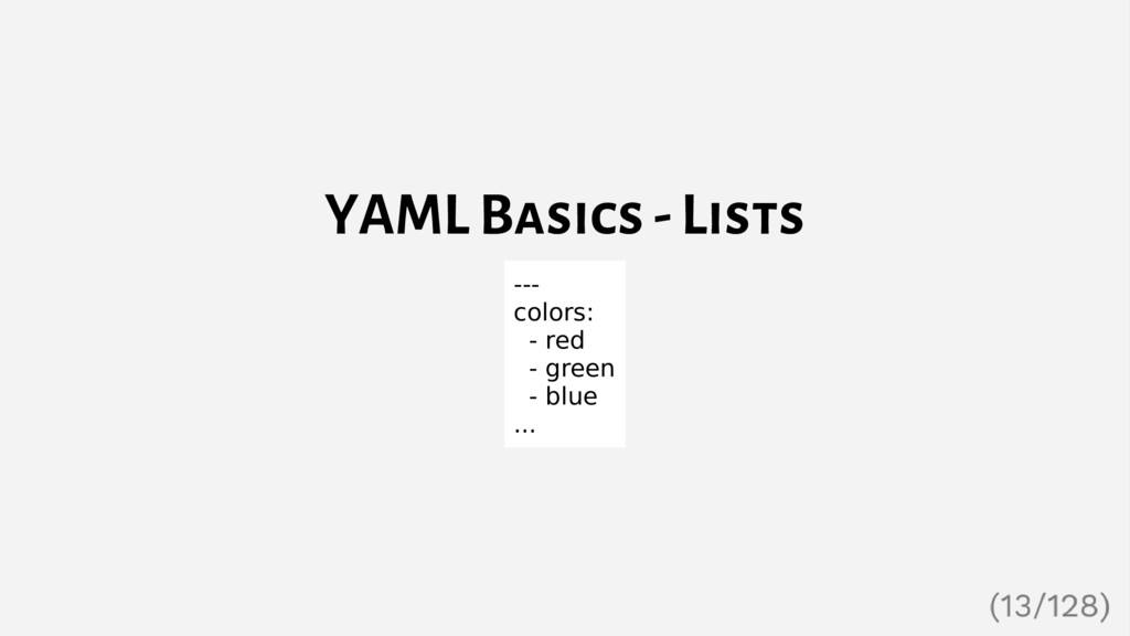 YAML Basics - Lists --- colors: - red - green -...