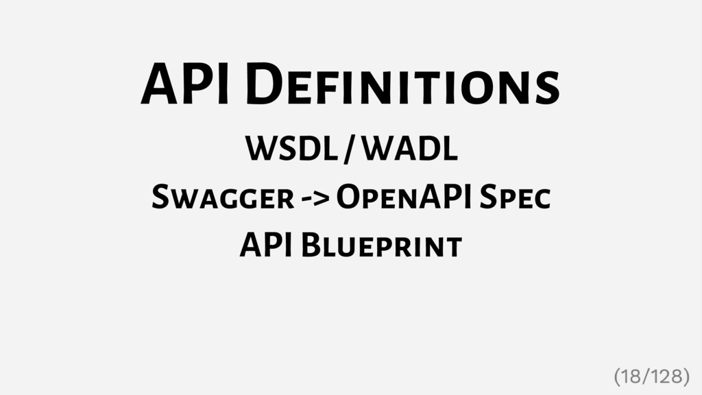 API Definitions WSDL / WADL Swagger -> OpenAPI ...