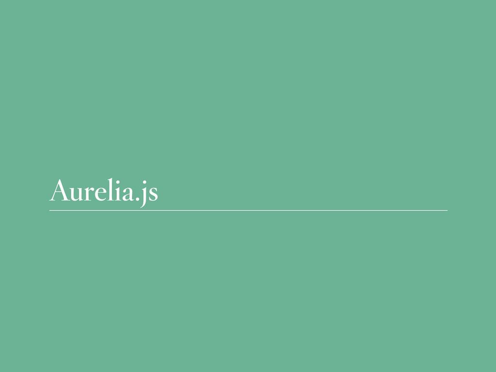 Aurelia.js