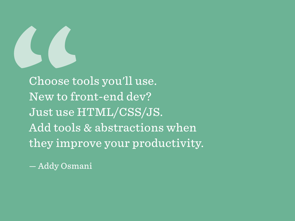 """ Choose tools you'll use. New to front-end dev..."
