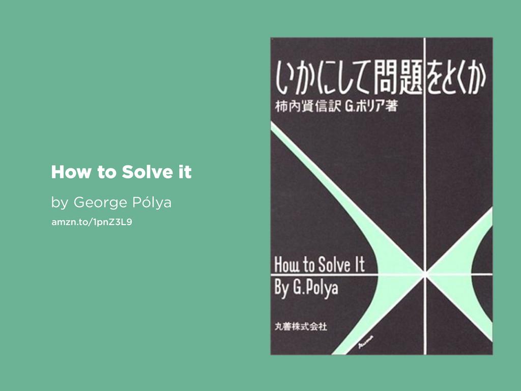 How to Solve it by George Pólya amzn.to/1pnZ3L9