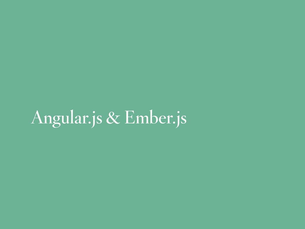 Angular.js & Ember.js