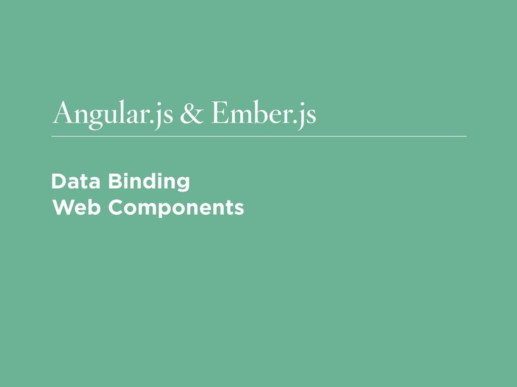 Angular.js & Ember.js Data Binding Web Componen...