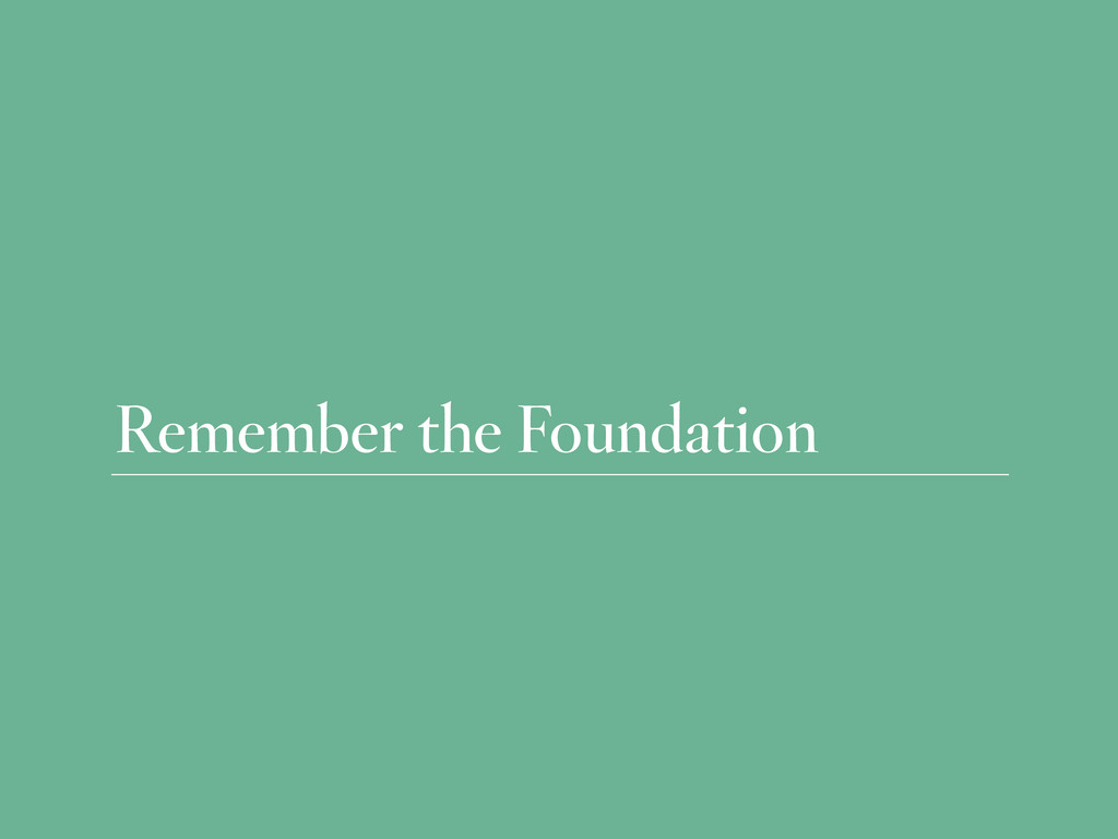 Remember the Foundation