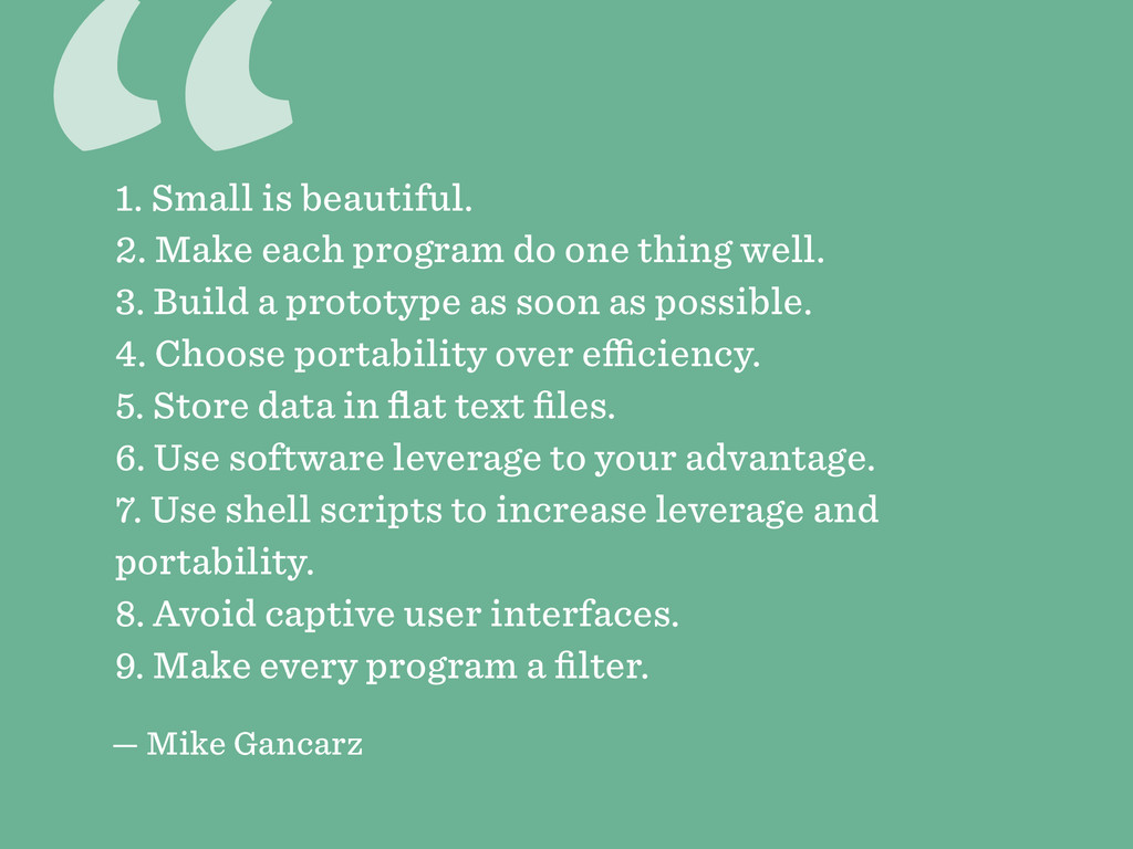 """ 1. Small is beautiful. 2. Make each program d..."