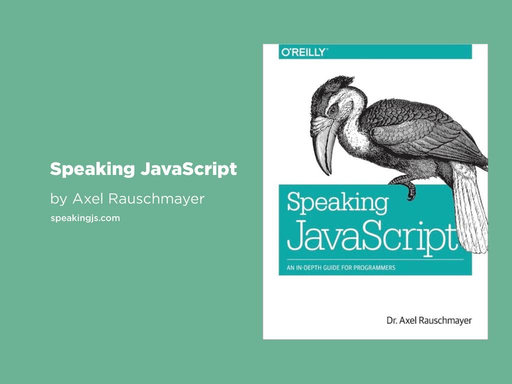 Speaking JavaScript by Axel Rauschmayer speakin...