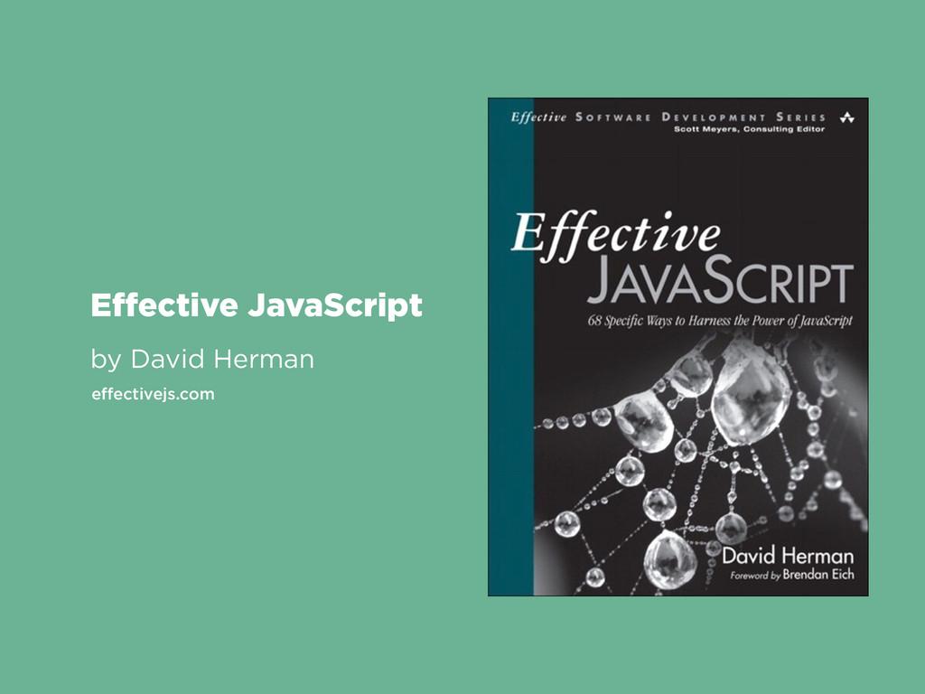 Effective JavaScript by David Herman effectivejs....