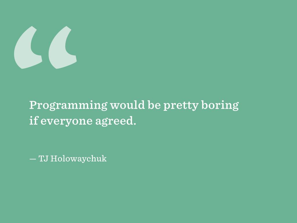 """"""" — TJ Holowaychuk Programming would be pretty ..."""