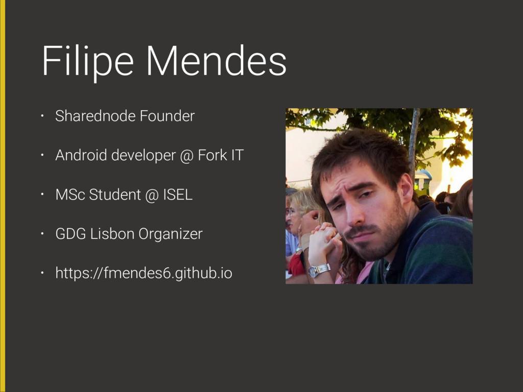 Filipe Mendes • Sharednode Founder • Android de...