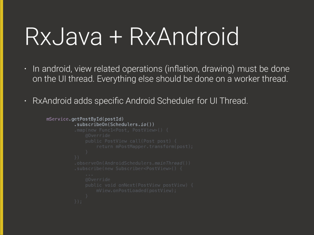 RxJava + RxAndroid • In android, view related o...