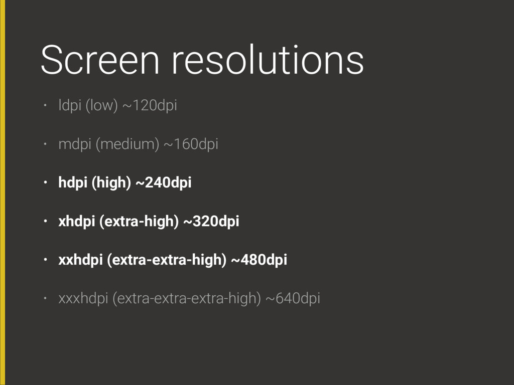 Screen resolutions • ldpi (low) ~120dpi • mdpi ...