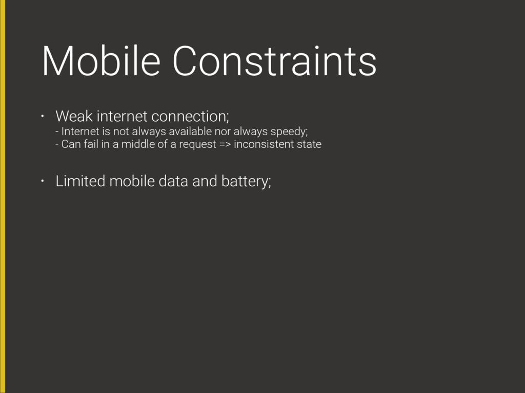 Mobile Constraints • Weak internet connection;...