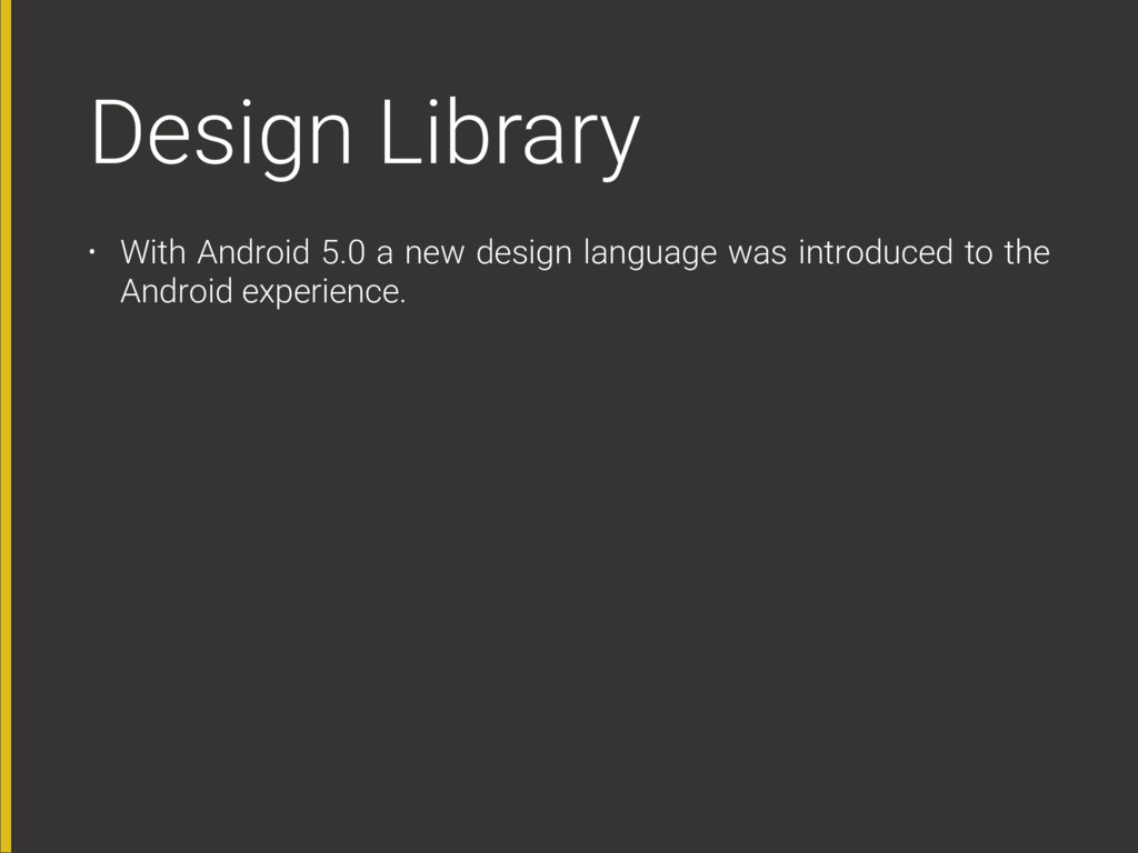 Design Library • With Android 5.0 a new design ...