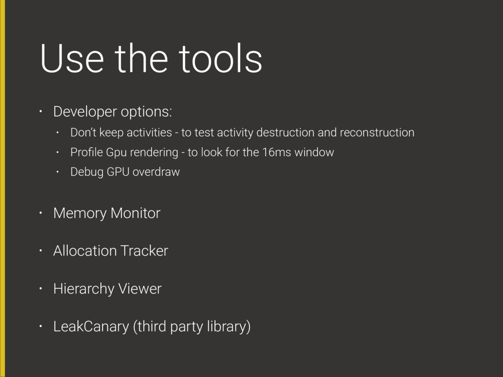 Use the tools • Developer options: • Don't keep...