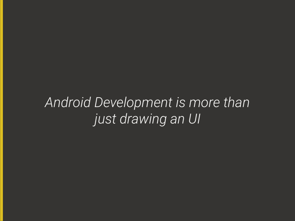 Android Development is more than 