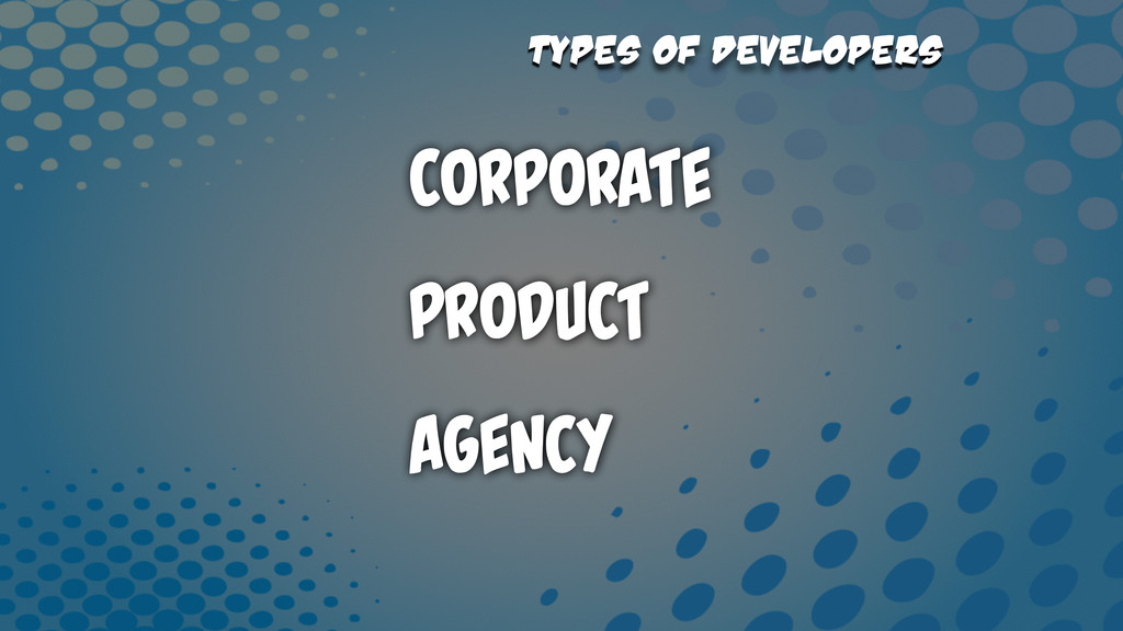 Types of Developers Corporate Product Agency