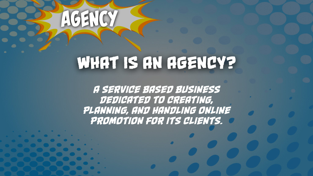 Agency What is an agency? A service based busin...