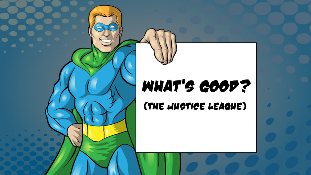 (The Justice League) What's Good?
