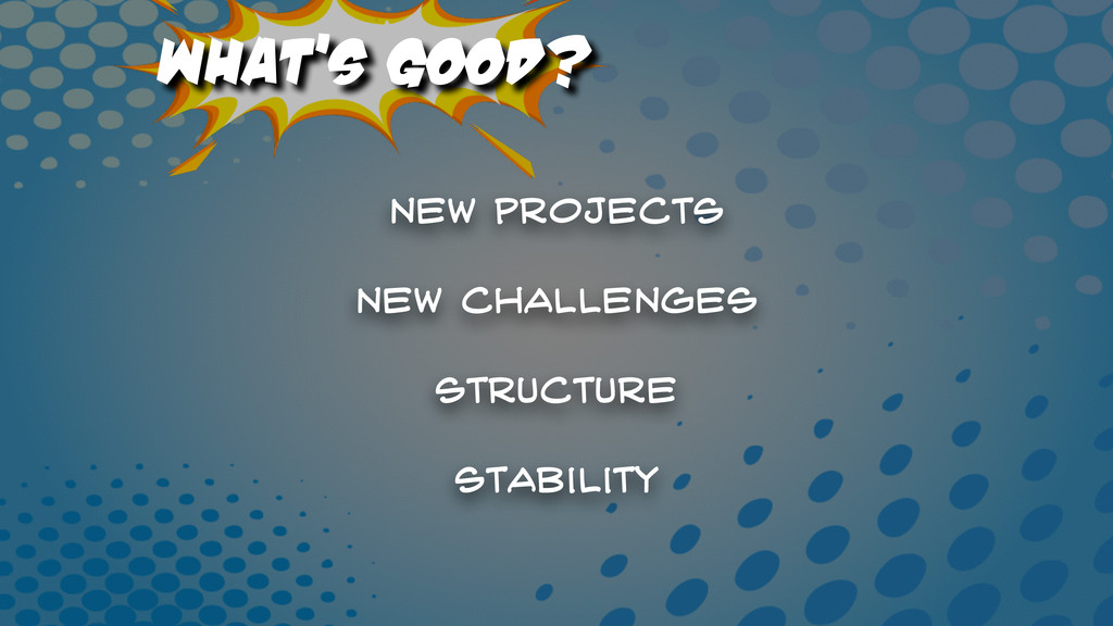 What's Good? New projects Stability Structure N...