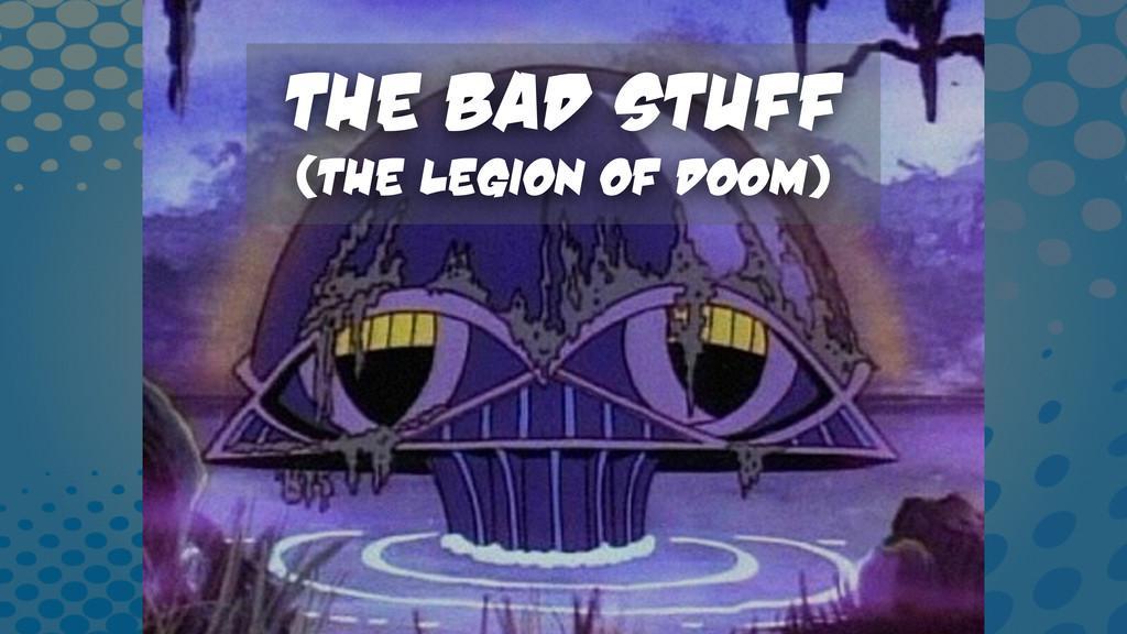 The Bad Stuff (The Legion of Doom)
