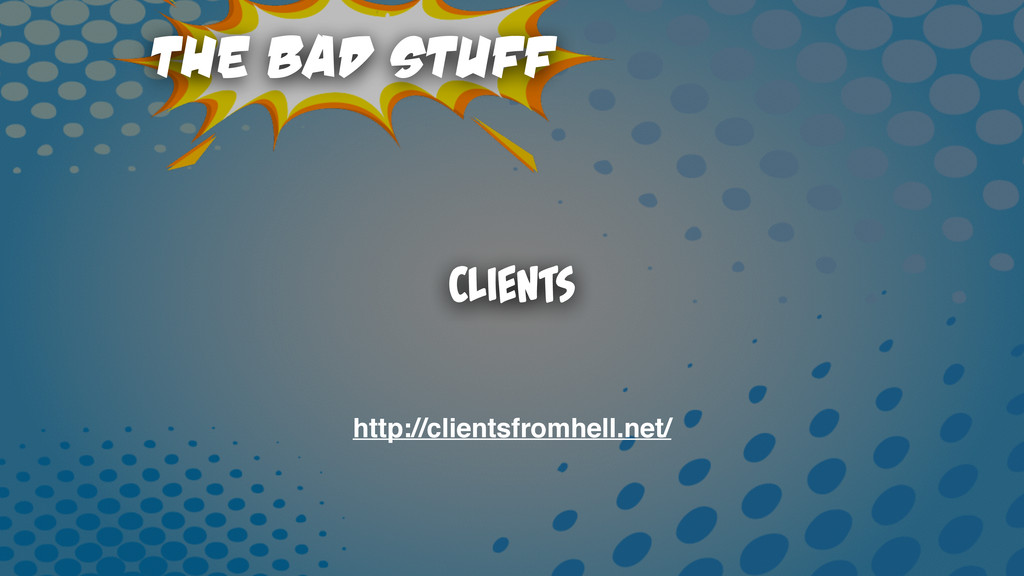 Clients The Bad Stuff http://clientsfromhell.ne...
