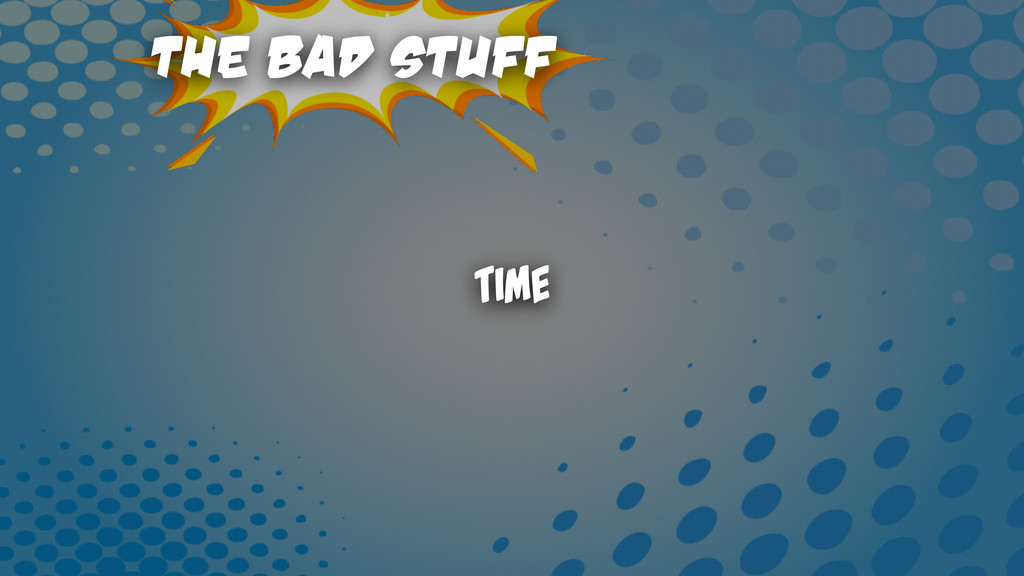 The Bad Stuff Time