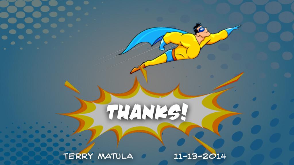 thanks! Terry Matula 11-13-2014