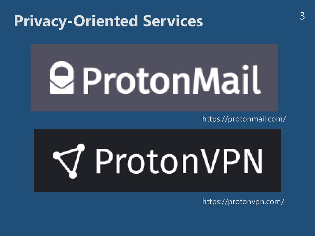 3 Privacy-Oriented Services https://protonmail....