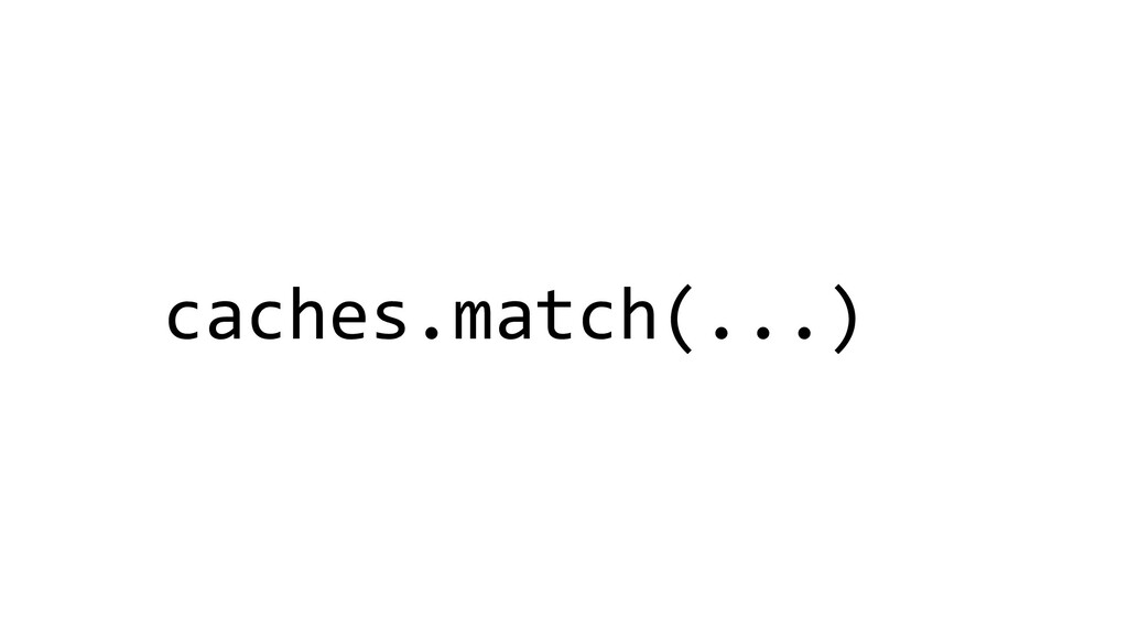 caches.match(...)