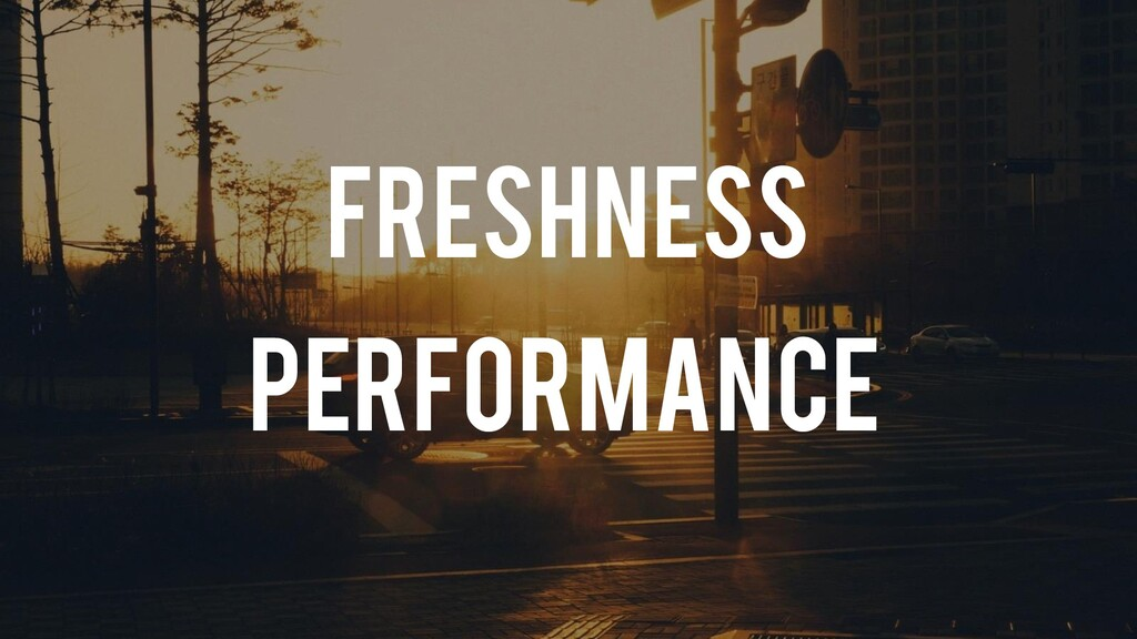 Freshness performance