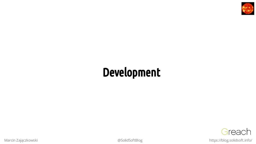 Development Development Marcin Zajączkowski @So...