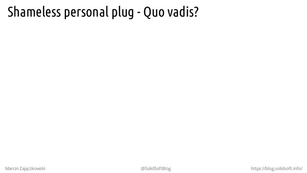 Shameless personal plug - Quo vadis? Marcin Zaj...