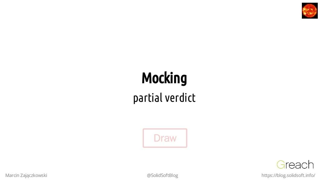 Mocking Mocking partial verdict Marcin Zajączko...