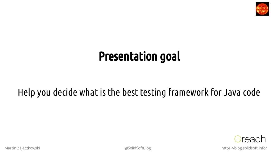 Presentation goal Presentation goal Help you de...