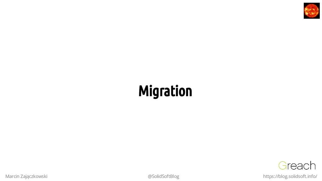 Migration Migration Marcin Zajączkowski @SolidS...