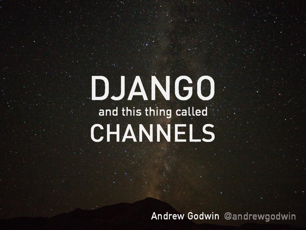 Andrew Godwin @andrewgodwin DJANGO and this thi...