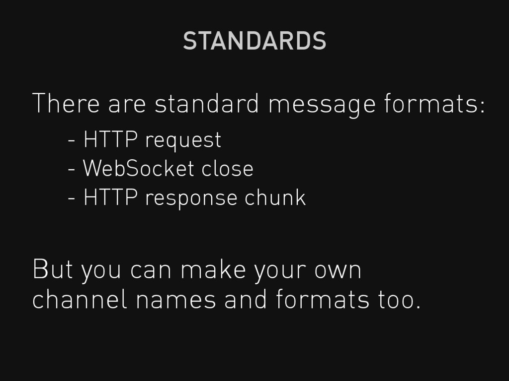 There are standard message formats: STANDARDS -...