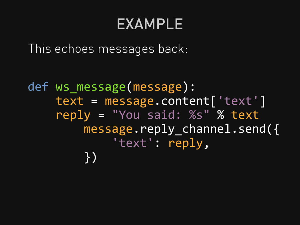 EXAMPLE This echoes messages back: def ws_messa...