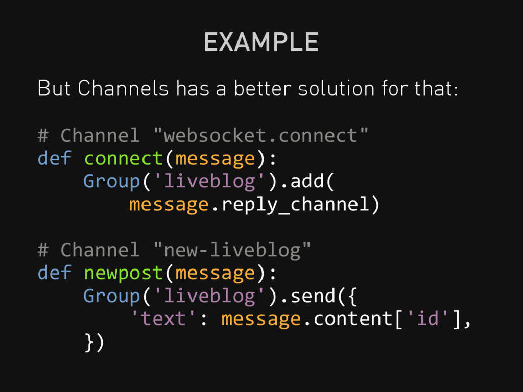 EXAMPLE But Channels has a better solution for ...