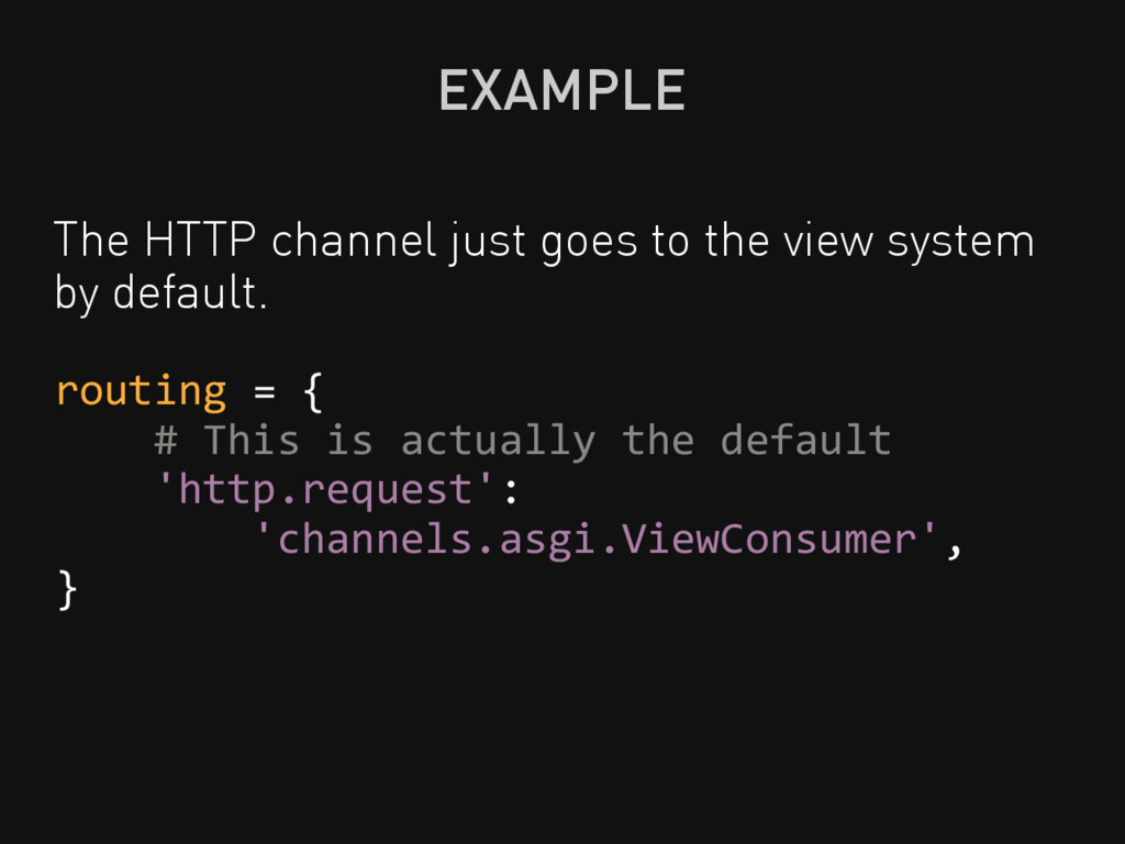 EXAMPLE The HTTP channel just goes to the view ...