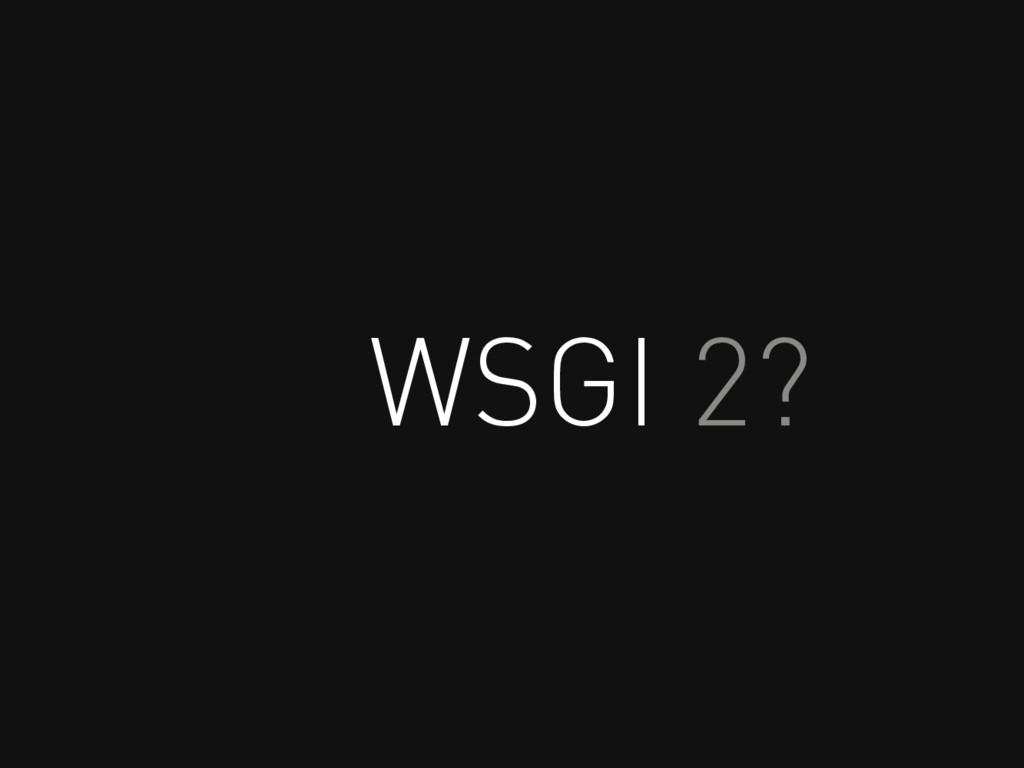 WSGI 2?