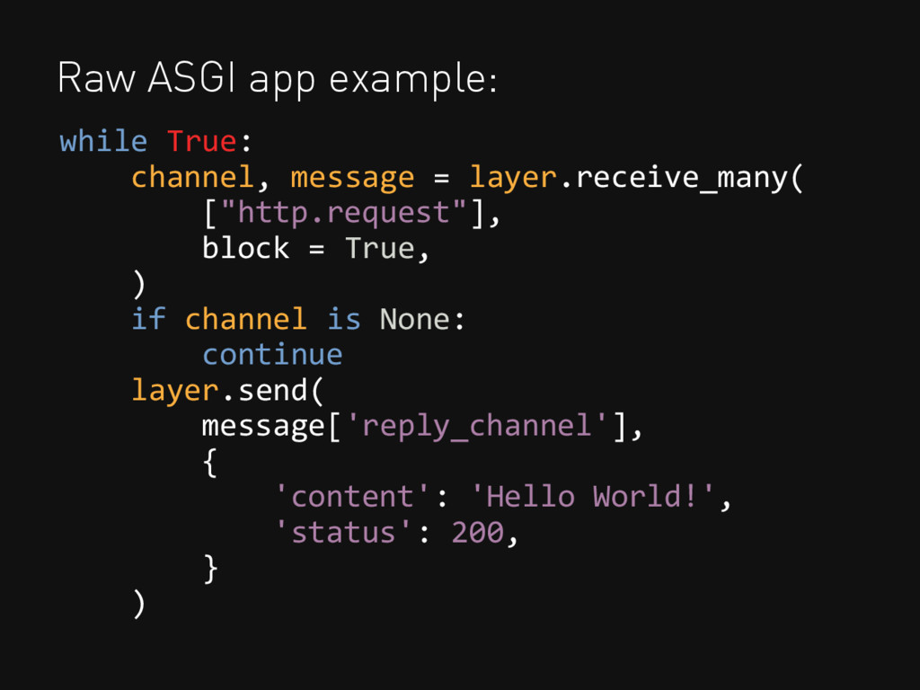 Raw ASGI app example: while True: channel, mess...