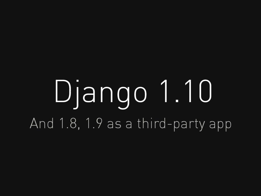 Django 1.10 And 1.8, 1.9 as a third-party app