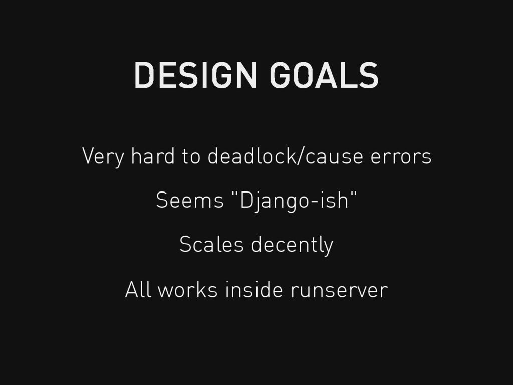"Very hard to deadlock/cause errors Seems ""Djang..."